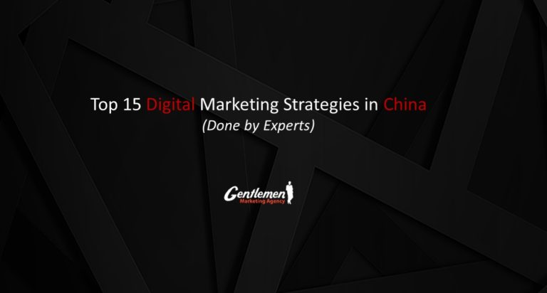 Top 15 Digital Marketing Strategies in China (Done by Experts)